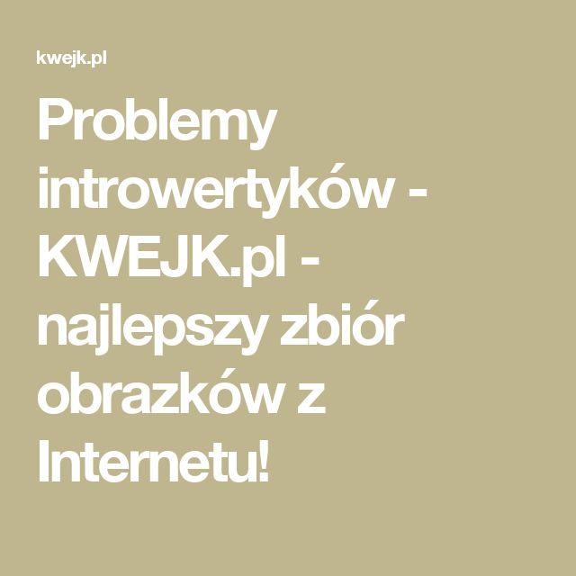 Problemy introwertyków - KWEJK.pl - najlepszy zbiór obrazków z Internetu!