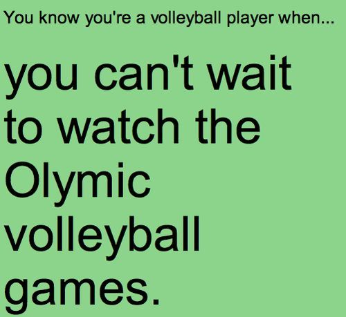 You know you're a volleyball player when... You get excited for the olympics and all you do is watch vb