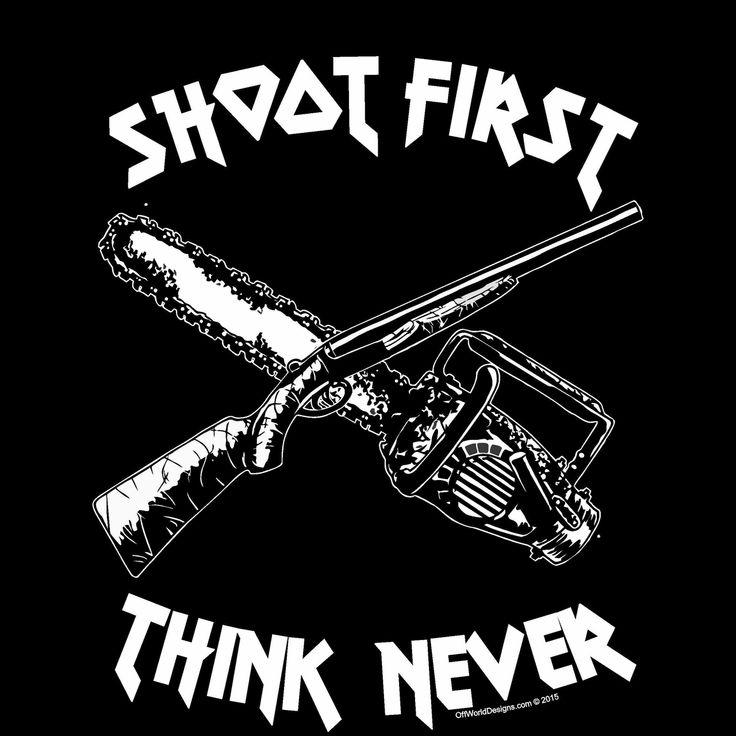 OffWorld Designs - Shoot First Think Never T-Shirt, Ash vs. evil dead, Bruce Campbell, Evil Dead, T-Shirt