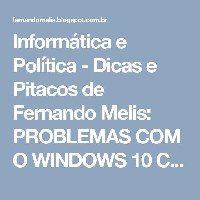 Informática e Política - Dicas e Pitacos de Fernando Melis: PROBLEMAS COM O WINDOWS 10 CREATORS FALL UPDATE?