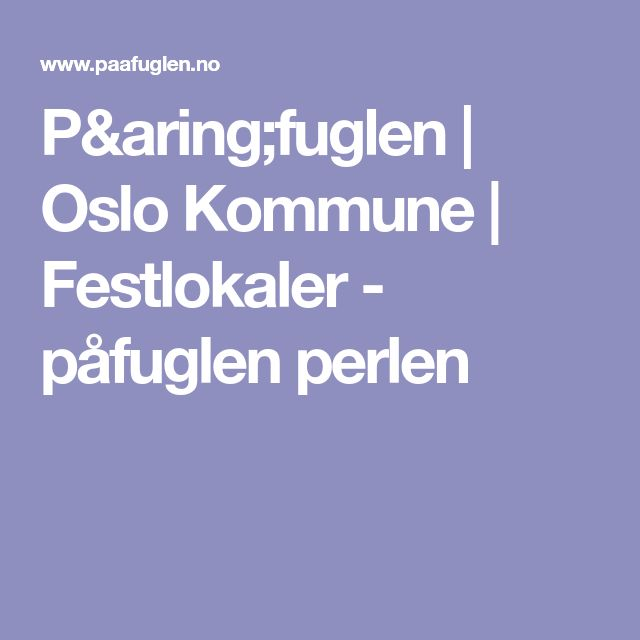 Påfuglen | Oslo Kommune | Festlokaler - påfuglen perlen