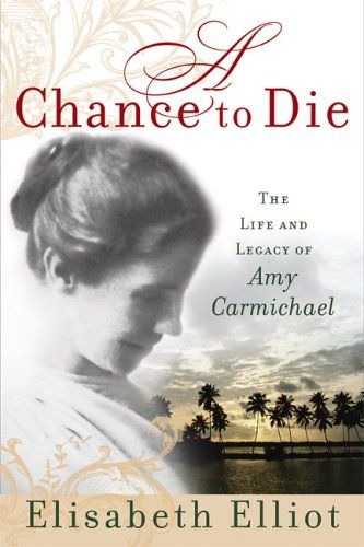 A Chance to Die: the Life and Legacy of Amy Carmichael by Elisabeth Elliot. Amy Carmichael was a famous woman missionary to India.