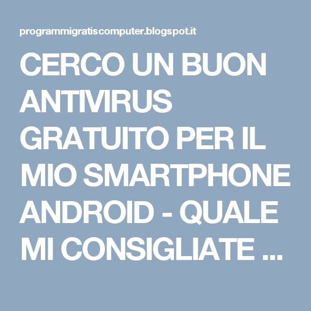 CERCO UN BUON ANTIVIRUS GRATUITO PER IL MIO SMARTPHONE ANDROID - QUALE MI CONSIGLIATE ? ~ PROGRAMMI GRATIS PER PC