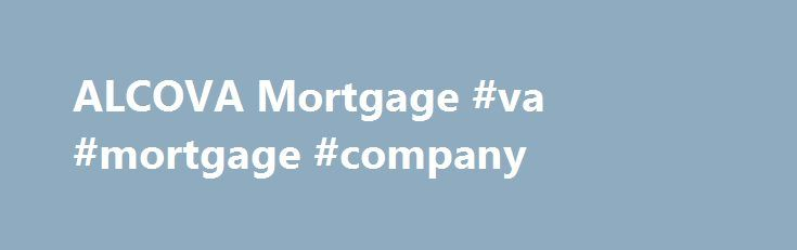 ALCOVA Mortgage #va #mortgage #company http://seattle.remmont.com/alcova-mortgage-va-mortgage-company/  # Nominate YOUR Hero We ve done it again! 100%FINANCING AVAILABLE Welcome Home to ALCOVA Mortgage Whether you re just browsing for information to see if refinancing your current home makes sense, or you have your eye on a new home and you need to know how you re going to pay for it-we are here to help. Our goal. is to educate you and enrich your experience on this site through helpful and…