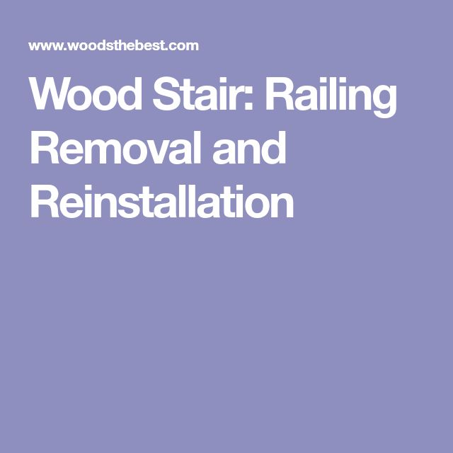 Wood Stair: Railing Removal and Reinstallation