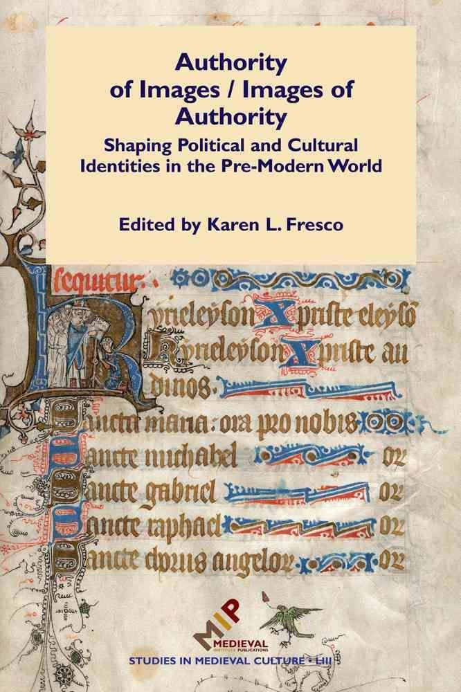 Authority of Images / Images of Authority: Shaping Political and Cultural Identities in the Pre-modern World