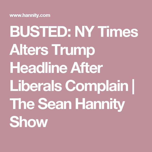 BUSTED: NY Times Alters Trump Headline After Liberals Complain | The Sean Hannity Show