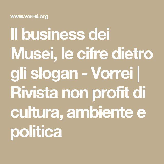 Il business dei Musei, le cifre dietro gli slogan - Vorrei | Rivista non profit di cultura, ambiente e politica