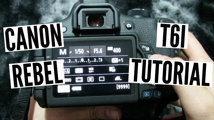 Canon Rebel T6i (750D) Tutorial/Walkthrough