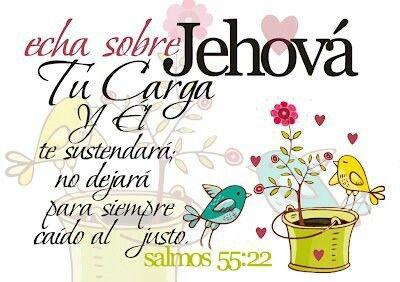Salmo 55:22 Echa sobre Jehová tu carga, y él te sustentará; no dejará para siempre caído al justo. ♔
