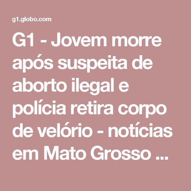 G1 - Jovem morre após suspeita de aborto ilegal e polícia retira corpo de velório - notícias em Mato Grosso do Sul