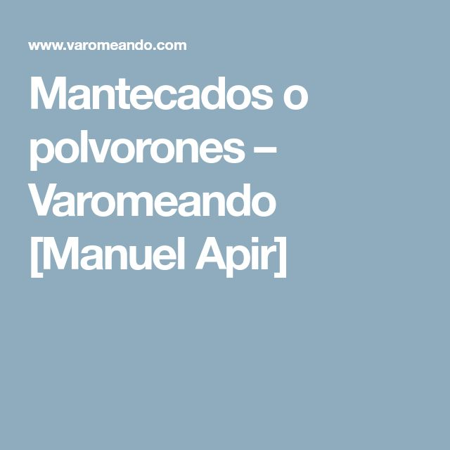 Mantecados o polvorones – Varomeando [Manuel Apir]