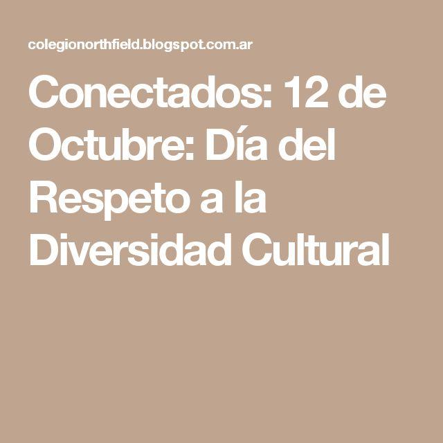 Conectados: 12 de Octubre: Día del Respeto a la Diversidad Cultural