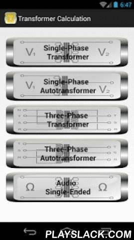 Calculation Transformers  Android App - playslack.com ,  Application to the Calculation of small transformers / autotransformersThe app calculates the turns ratio for the construction of single-phase transformers / autotransformers.It makes use of two methods for the calculation.One on the power Va, the app returns over the turns ratio, wire section also the type of plate to be used is the thickness of the package.One according to the size of the spool.The app calculates the power of the…