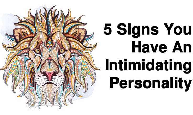 While it may not sound like it, having an intimidating personality can actually be a good thing. Here are 5 signs you may have an intimidating personality..