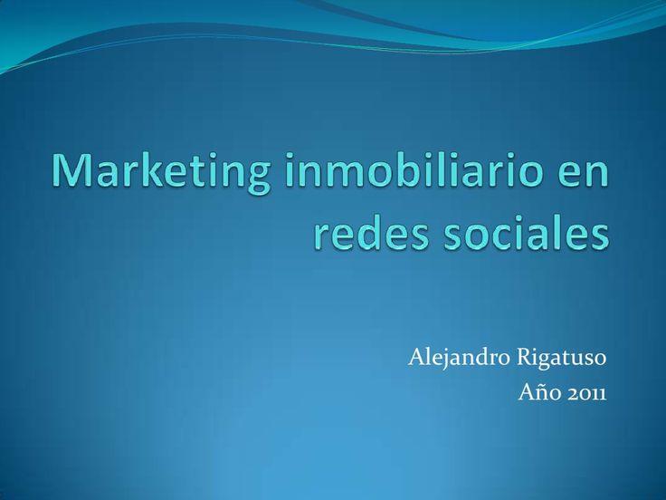 Marketing inmobiliario en redes sociales by Alejandro Rigatuso via slideshare