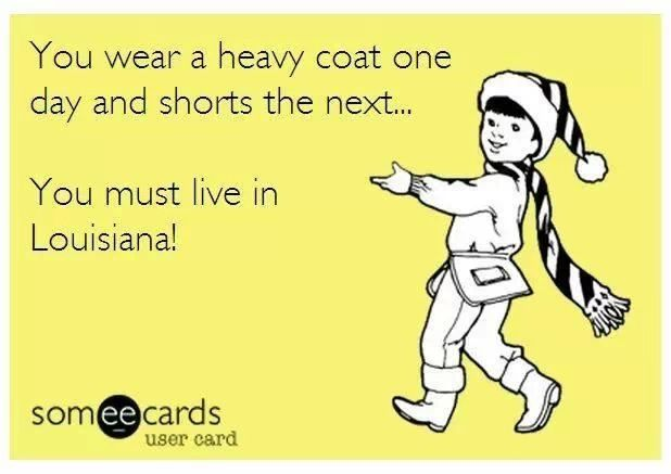 seriously though! If you don't like the weather in Louisiana just wait 5 minutes it will change