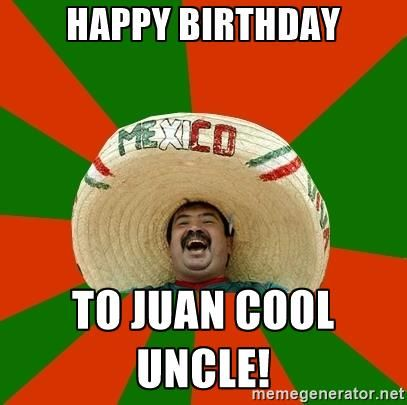 Mexico - Happy birthday to Juan cool uncle!