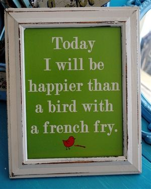 :)Pretty Happy, French Fries, Funny, Happiness, Fast Food, Weights Loss, Birds, Inspiration Quotes, A Quotes