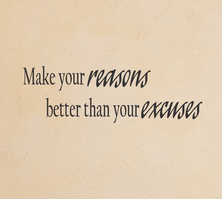 Make your reasons better than your excuses Positive inspirational quote Wall Decal