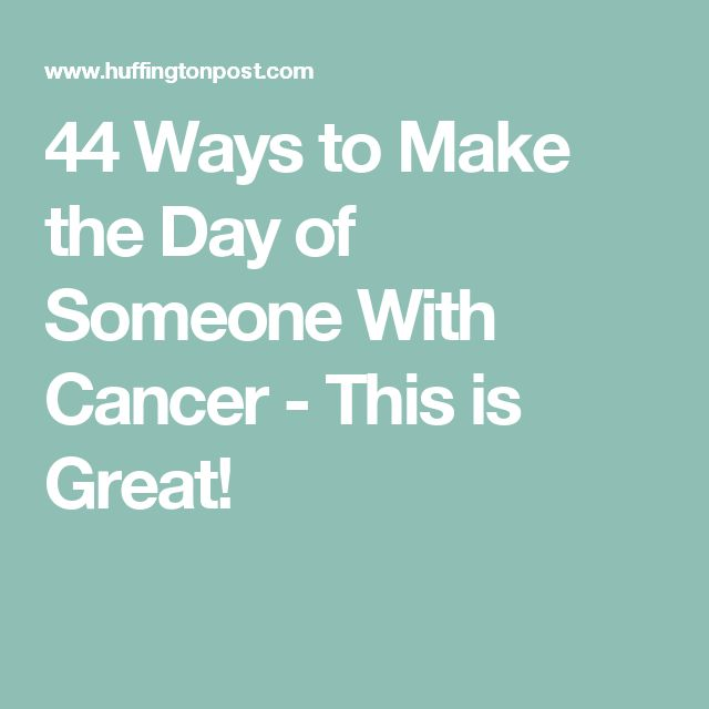 44 Ways to Make the Day of Someone With Cancer - This is Great!