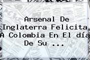 http://tecnoautos.com/wp-content/uploads/imagenes/tendencias/thumbs/arsenal-de-inglaterra-felicita-a-colombia-en-el-dia-de-su.jpg Dia De La Independencia De Colombia. Arsenal de Inglaterra felicita a Colombia en el día de su ..., Enlaces, Imágenes, Videos y Tweets - http://tecnoautos.com/actualidad/dia-de-la-independencia-de-colombia-arsenal-de-inglaterra-felicita-a-colombia-en-el-dia-de-su/