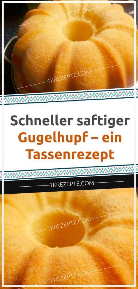 Schneller saftiger Gugelhupf – ein Tassenrezept   – Rezepte