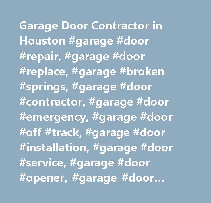 Garage Door Contractor in Houston #garage #door #repair, #garage #door #replace, #garage #broken #springs, #garage #door #contractor, #garage #door #emergency, #garage #door #off #track, #garage #door #installation, #garage #door #service, #garage #door #opener, #garage #door #maintenance, #houston…