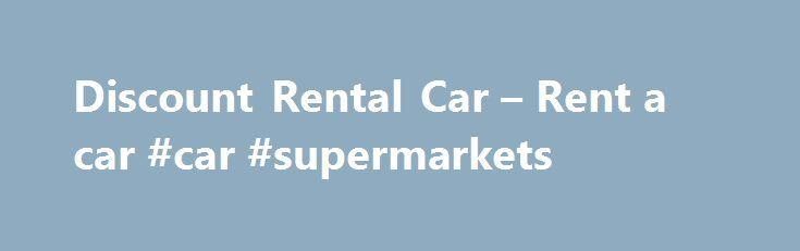 Discount Rental Car – Rent a car #car #supermarkets http://car.remmont.com/discount-rental-car-rent-a-car-car-supermarkets/  #discount rental cars # Discount Rental Car – Rent a Car Discount best deals cars rentals coupon cheapest rate Instantly compare the cheapest discount rental car rate from 31 rent a car companies: Alamo, Thrifty, Dollar, Fox, Autorent, Advantage, Americar, Auto Europ, Avis, Budget, Discount, Enterprise, Europcar, Ez Rent, Hertz, L M, National, New Frontier, […]The post…