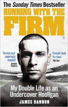 Running With The Firm, by James Bannon.  This 2013 book  tells the story of a British undercover football hooligan.  I found the book to be well-written and interesting, even if the overall hooliganism seemed a bit tamer than I expected.