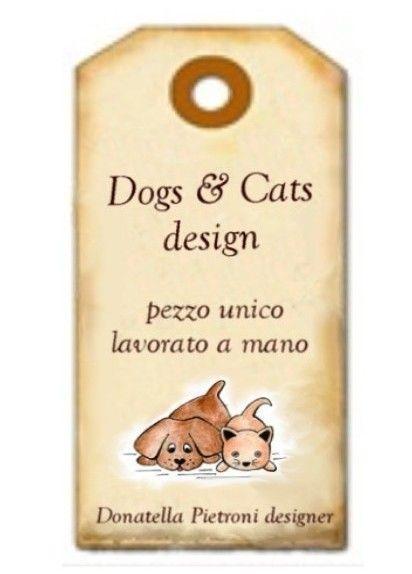 My collections. Tutti pezzi unici realizzati a mano e numerati. Dogs & Cats design di Donatella Pietroni designer