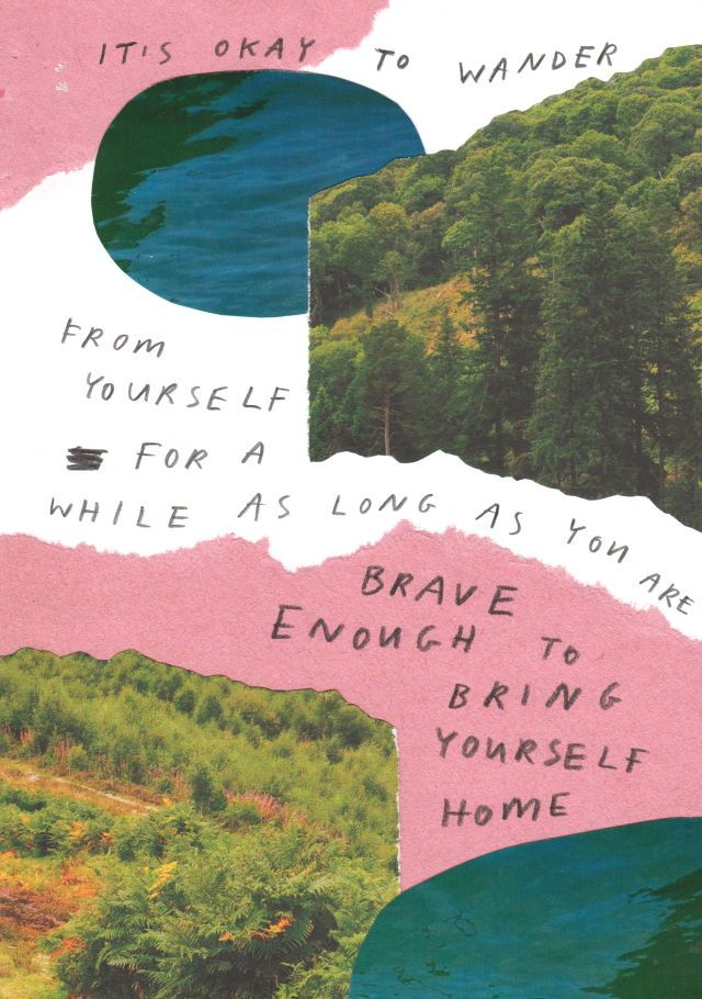 it's okay to wander from yourself for a while as long as you are brave enough to bring yourself home
