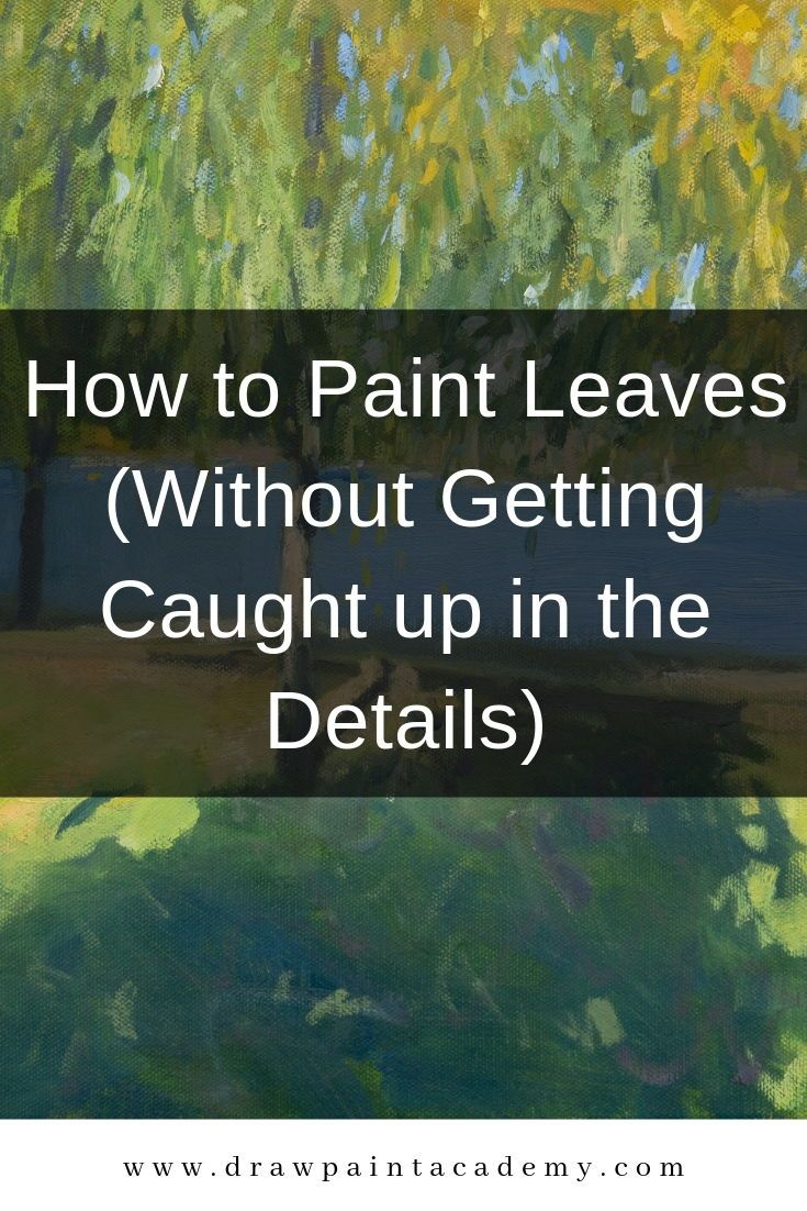 How to Paint Leaves (Without Getting Caught up in the Details)