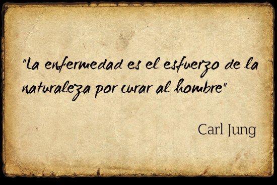 La enfermedad es el esfuerzo de la naturaleza por curar al hombre. Carl Jung