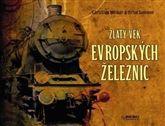 Zlatý věk evropských železnic I. - Brian Solomon, Christian Wolmar |  KOSMAS.cz - vaše internetové knihkupectví