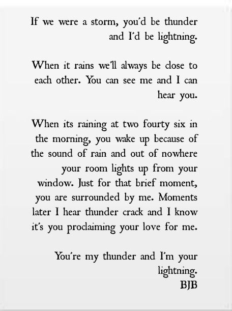 I mean, obviously it's a love quote but I couldn't help myself... <3 You are the thunder & I am the lightning...