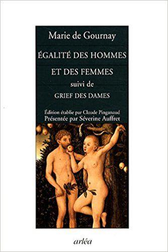 Egalité des hommes et des femmes : Suivi de Grief des dames - Marie de Gournay, Claude Pinganaud, Séverine Auffret