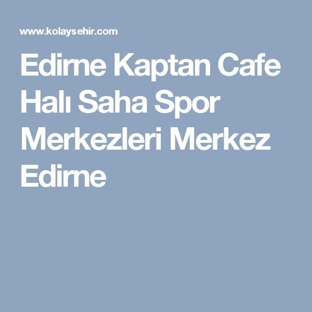 Edirne Kaptan Cafe Halı Saha Spor Merkezleri Merkez Edirne