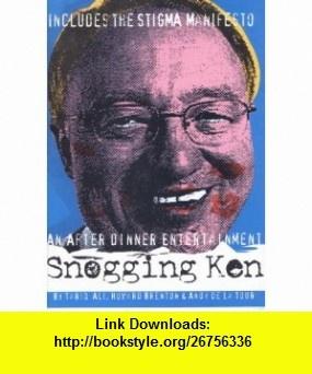 Snogging Ken (9781840021639) Tariq Ali, Howard Brenton, Andy de la Tour , ISBN-10: 1840021632  , ISBN-13: 978-1840021639 ,  , tutorials , pdf , ebook , torrent , downloads , rapidshare , filesonic , hotfile , megaupload , fileserve