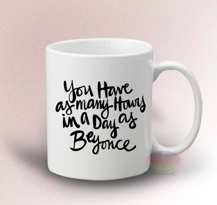You Have As Many Hours In The Day As Beyonce Quote Mug - White 11oz Ceramic Mug