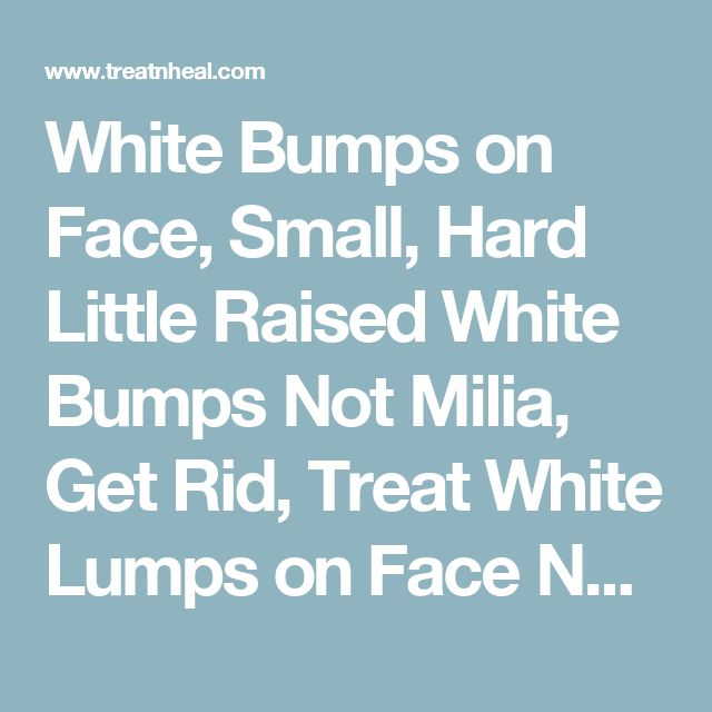 how to get rid of hard white bumps on face