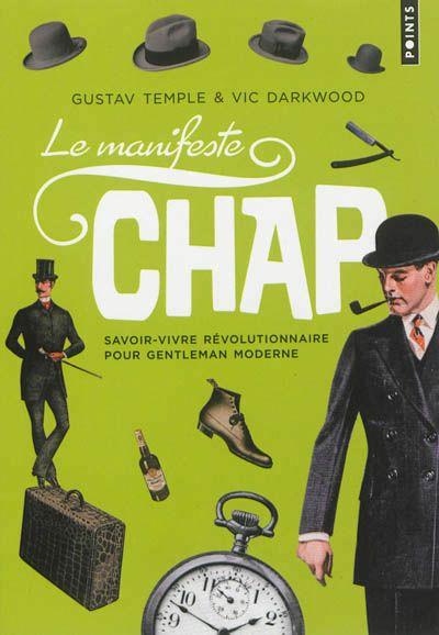 Le manifeste chap : savoir-vivre révolutionnaire pour gentleman moderne - Gustav Temple - Librairie Mollat Bordeaux #livre #book #mode #fashion #dandy #dandysme #chap #librairie #mollat