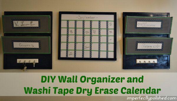 DIY Wall organizer and washi tape dry erase calendar