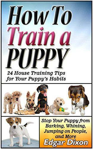 How To Train A Puppy: 24 House Training Tips for Your Puppy's Habits: Stop Your Puppy from Barking, Whining, Jumping on People, and More (How to train a puppy, How to train your dog, Puppy training) - http://www.thepuppy.org/how-to-train-a-puppy-24-house-training-tips-for-your-puppys-habits-stop-your-puppy-from-barking-whining-jumping-on-people-and-more-how-to-train-a-puppy-how-to-train-your-dog-puppy-training/