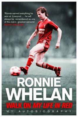 Centre Mid - Walk On: My Life in Red by Ronnie Whelan