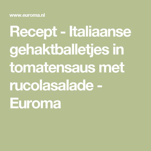 Recept - Italiaanse gehaktballetjes in tomatensaus met rucolasalade - Euroma