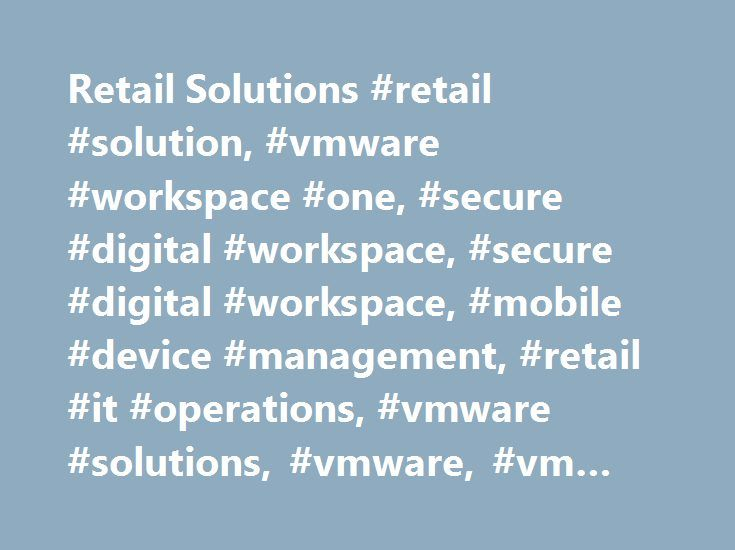 Retail Solutions #retail #solution, #vmware #workspace #one, #secure #digital #workspace, #secure #digital #workspace, #mobile #device #management, #retail #it #operations, #vmware #solutions, #vmware, #vm #ware http://north-carolina.nef2.com/retail-solutions-retail-solution-vmware-workspace-one-secure-digital-workspace-secure-digital-workspace-mobile-device-management-retail-it-operations-vmware-solutions-vmware/  # Transform IT to Increase Customer Satisfaction and Brand Loyalty Modernize…