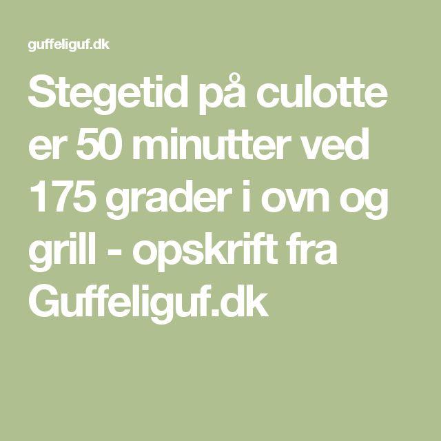 Stegetid på culotte er 50 minutter ved 175 grader i ovn og grill - opskrift fra Guffeliguf.dk