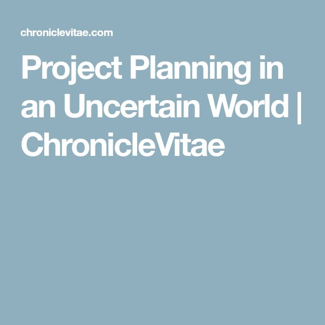 Project Planning in an Uncertain World | ChronicleVitae