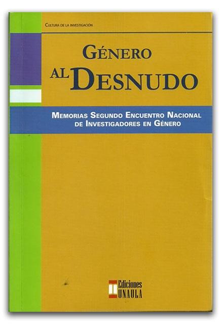 Género al desnudo. Memorias segundo encuentro nacional de investigadores en género – Ediciones UNAULA    http://www.librosyeditores.com/tiendalemoine/2623-genero-al-desnudo-memorias-segundo-encuentro-nacional-de-investigadores-en-genero.html    Editores y distribuidores.